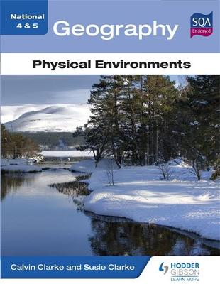 National 4 & 5 Geography: Physical Environments by Calvin Clarke, Susan Clarke