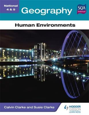 National 4 & 5 Geography: Human Environments by Calvin Clarke, Susan Clarke