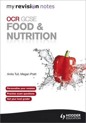 My Revision Notes: OCR GCSE Food and Nutrition by Anita Tull, Megan Pratt