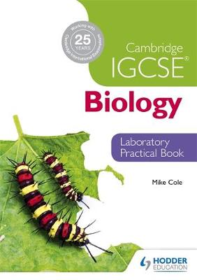 Cambridge IGCSE Biology Laboratory Practical Book by Mike Cole