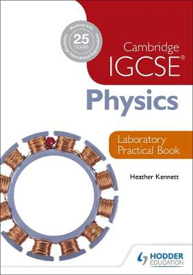 Cambridge IGCSE Physics Laboratory Practical Book by Heather Kennett