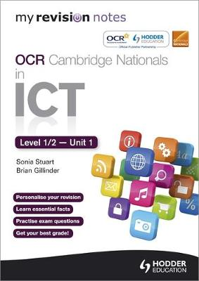 My Revision Notes OCR Cambridge Nationals in ICT Levels 1/2 Unit 1 Understanding Computer Systems by Sonia Stuart, Brian Gillinder
