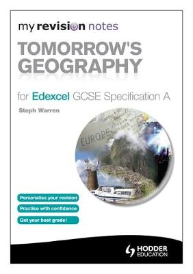 My Revision Notes: Tomorrow's Geography for Edexcel GCSE Specification A by Steph Warren, Mike Harcourt