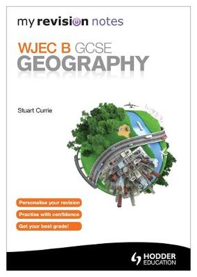 My Revision Notes: WJEC B GCSE Geography by Stuart Currie