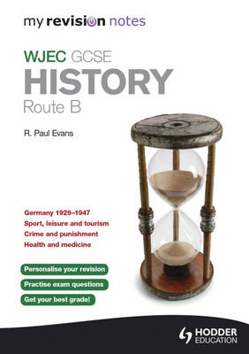My Revision Notes WJEC GCSE History Route B by R. Paul Evans