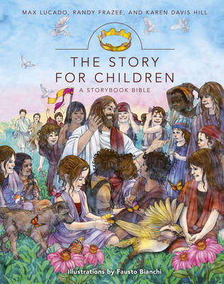 The Story for Children by Max Lucado, Randy Frazee, Karen Davis Hill