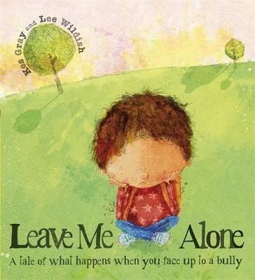 Leave Me Alone A Tale of What Happens When You Face Up to a Bully by Kes Gray