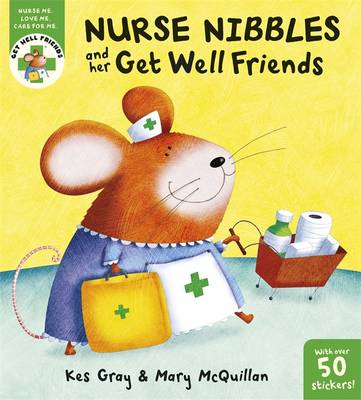 Nurse Nibbles and Her Get Well Friends by Kes Gray