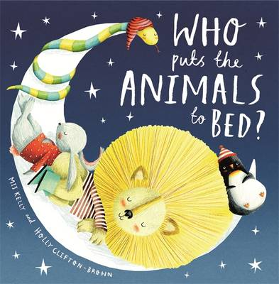 Who Puts the Animals to Bed? by Mij Kelly