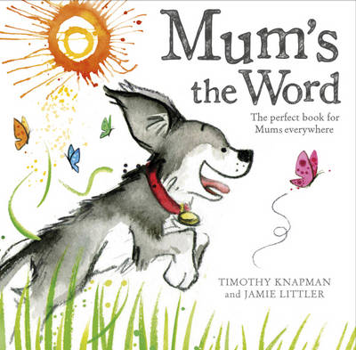 Mum's the Word by Timothy Knapman, Jamie Littler