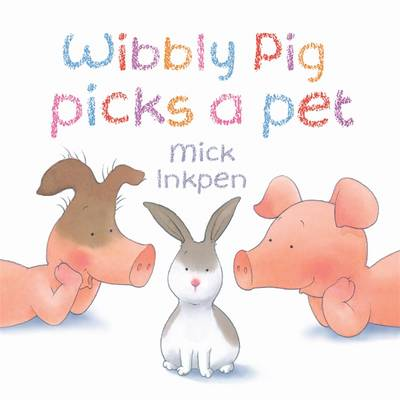 Wibbly Pig Picks a Pet by Hachette Children's Books, Mick Inkpen