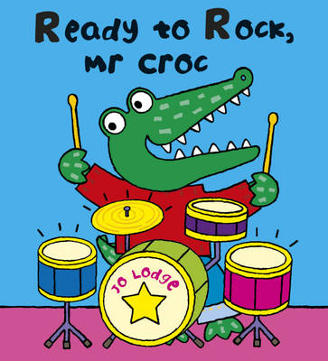 Ready to Rock Mr. Croc? by Jo Lodge