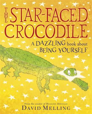 The Star-faced Crocodile A Dazzling Book About Being Yourself by David Melling