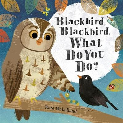 Blackbird, Blackbird, What Do You Do? by Kate McLelland