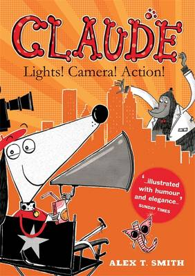 Claude: Lights! Camera! Action! by Alex T. Smith