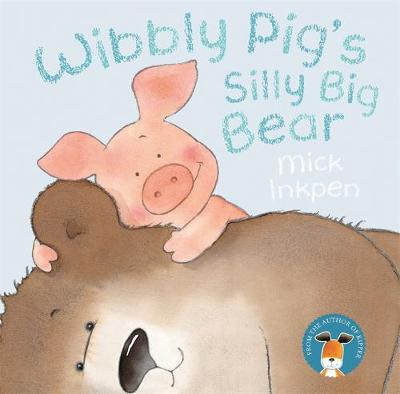 Wibbly Pig's Silly Big Bear by Mick Inkpen