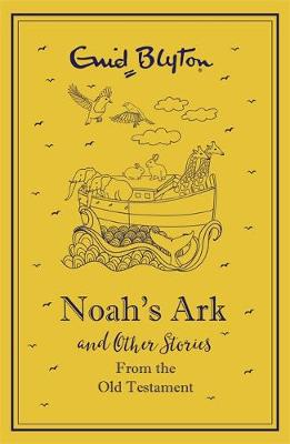 Noah's Ark and Other Bible Stories Old Testament by Enid Blyton