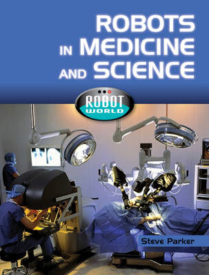Robots In Medicine and Science by Steve Parker