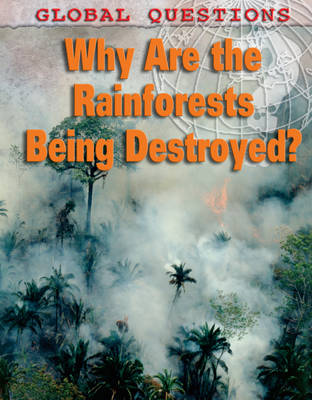Why Are the Rainforests Being Destroyed? by Peter Littlewood