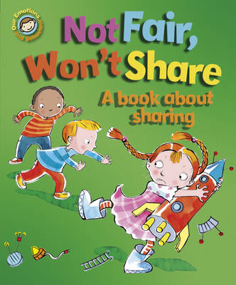 Not Fair, Won't Share A Book About Sharing by Sue Graves