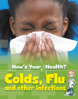 Colds, Flu and Other Infections by Angela Royston