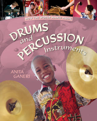 Drums and Percussion Instruments by Anita Ganeri