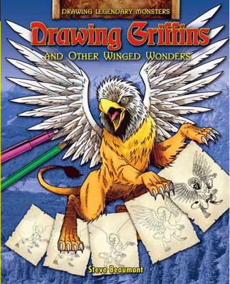 Drawing Griffins and Other Winged Wonders by Steve Beaumont