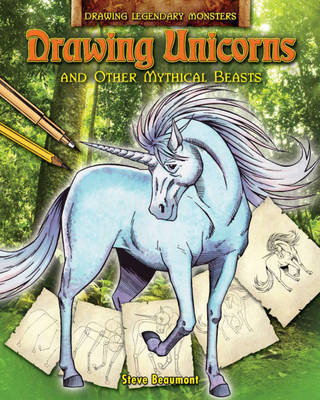 Drawing Unicorns and Other Mythical Beasts by Steve Beaumont