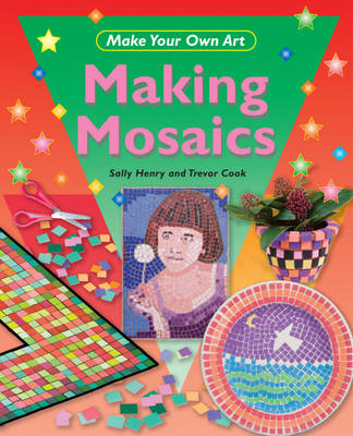Making Mosaics by Trevor Cook, Sally Henry