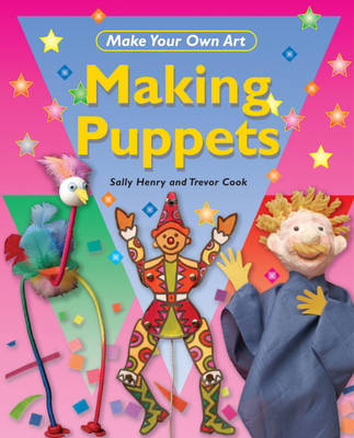Making Puppets by Trevor Cook, Sally Henry