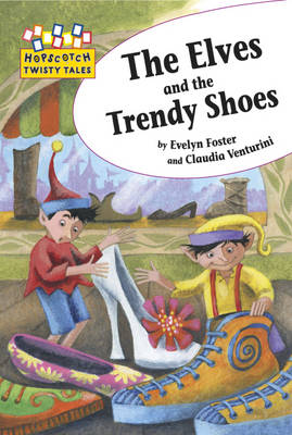 The Elves and the Trendy Shoes by Evelyn Foster