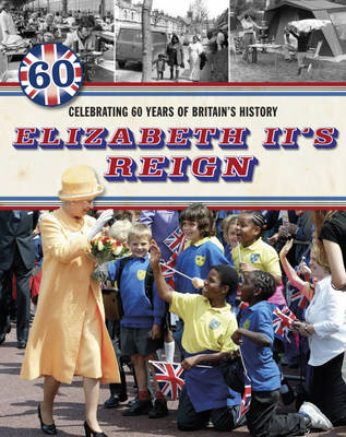 Elizabeth II's Reign - Celebrating 60 Years of Britain's History by Jacqui Bailey
