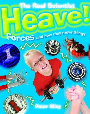 Heave-Forces and How They Move Things by Peter Riley