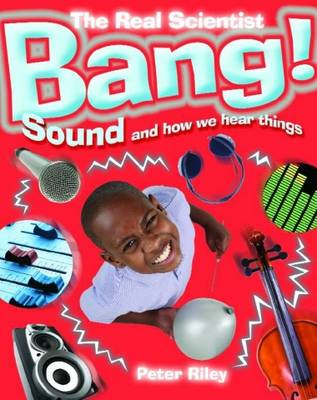 Bang! Sound and How We Hear Things by Peter Riley