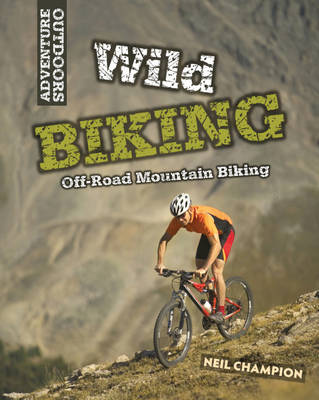 Wild Biking: Off-road Mountian Biking by Neil Champion