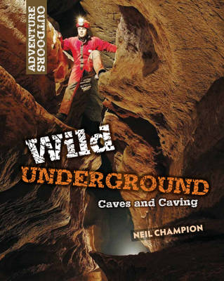 Wild Underground: Caves and Caving by Neil Champion