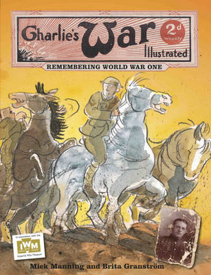 Charlie's War Illustrated: Remembering World War One by Mick Manning, Brita Granstrom