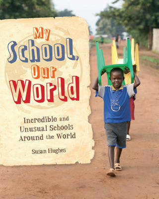 My School, Our World: Incredible and Unusual Schools Around the World by Susan Hughes, Jillian Powell