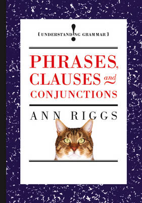 Phrases, Clauses and Conjunctions by Ann Riggs