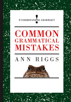 Common Grammatical Mistakes by Ann Riggs