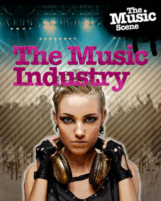 The Music Industry by Matthew Anniss, Jillian Powell