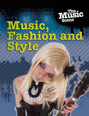 Music, Fashion and Style by Matthew Anniss, Jillian Powell