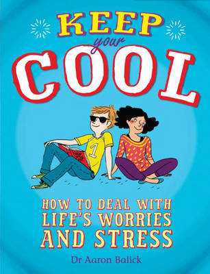 Keep Your Cool: How to Deal with Life's Worries and Stress by Dr. Aaron Balick