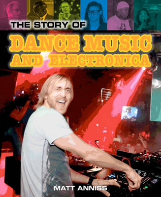 The Story of Dance Music and Electronica by Matt Anniss