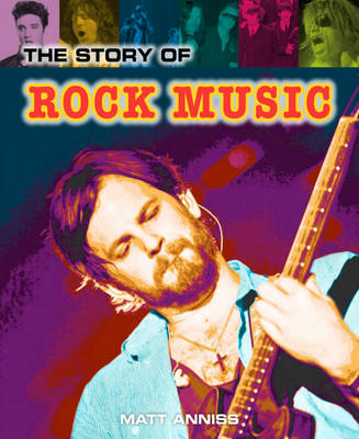 The Story of Rock Music by Matt Anniss
