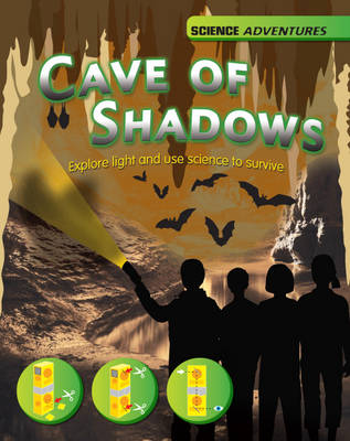 The Cave of Shadows - Explore Light and Use Science to Survive by Louise Spilsbury, Richard Spilsbury