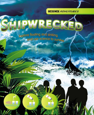 Shipwrecked! - Explore Floating and Sinking and Use Science to Survive by Louise Spilsbury, Richard Spilsbury