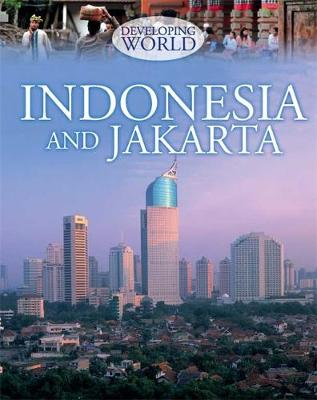 Indonesia and Jakarta by Louise Spilsbury