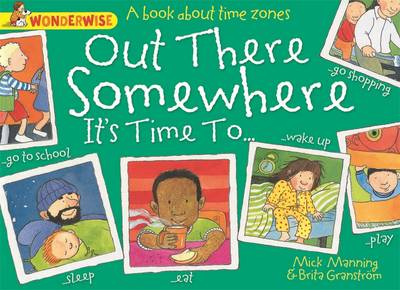 Out There Somewhere it's Time to: A Book About Time Zones by Mick Manning, Brita Granstrom