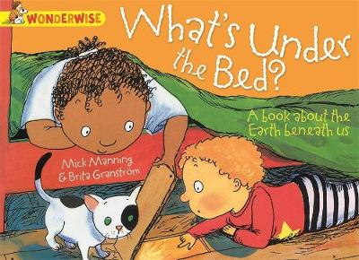 What's Under The Bed?: A book about the Earth beneath us by Mick Manning, Brita Granstrom